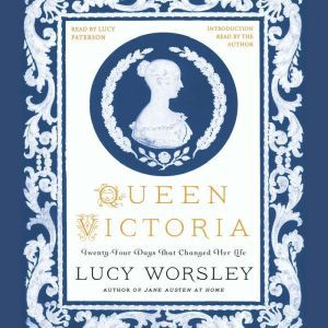 Queen Victoria: Twenty-Four Days That Changed Her Life, Lucy Worsley