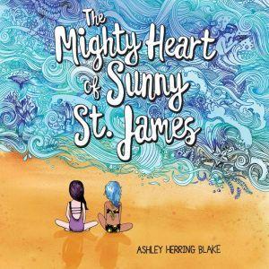 The Mighty Heart of Sunny St. James, Ashley Herring Blake