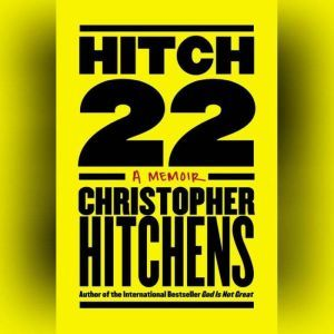 Hitch-22 A Memoir, Christopher Hitchens