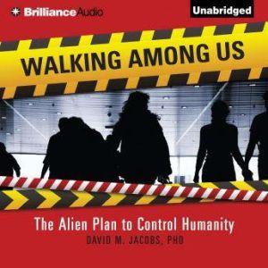 Walking Among Us The Alien Plan to Control Humanity, David M. Jacobs