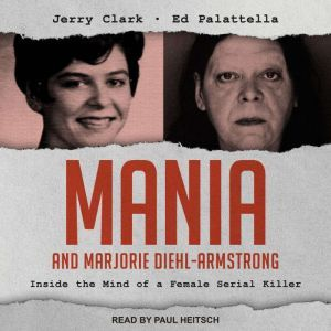 Mania and Marjorie Diehl-Armstrong: Inside the Mind of a Female Serial Killer, Jerry Clark