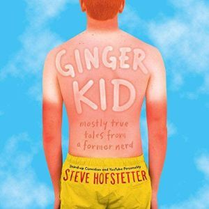 Ginger Kid Mostly True Tales from a Former Nerd, Steve Hofstetter