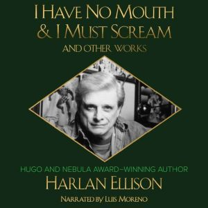 I Have No Mouth & I Must Scream and Other Works, Harlan Ellison