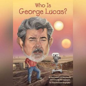Who Is George Lucas?, Pamela D. Pollack