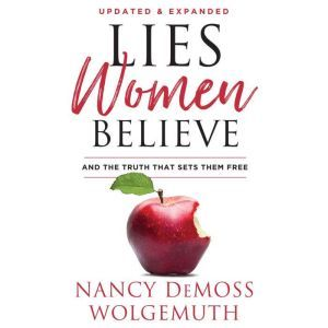 Lies Women Believe: And the Truth That Sets Them Free, Nancy DeMoss Wolgemuth