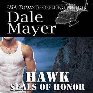 SEALs  of Honor: Hawk: Book 2: SEALs of Honor, Dale Mayer