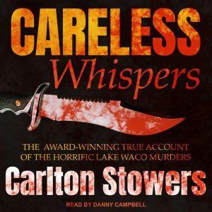 Careless Whispers: The Award-Winning True Account of the Horrific Lake Waco Murders, Carlton Stowers