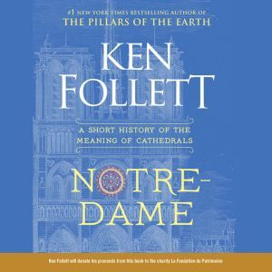 Notre-Dame A Short History of the Meaning of Cathedrals, Ken Follett