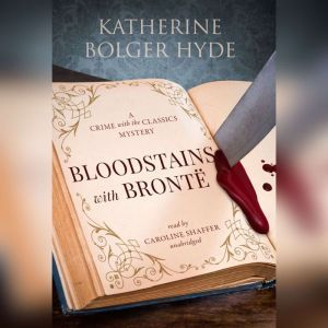 Bloodstains with Bront: A Crime with the Classics Mystery, Katherine Bolger Hyde