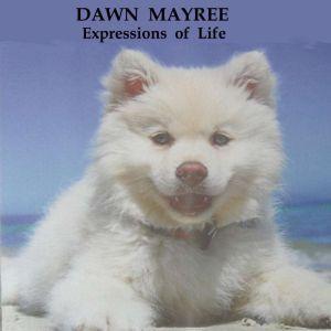 Expressions of Life, Dawn Mayree