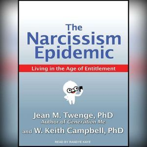 The Narcissism Epidemic: Living in the Age of Entitlement, PhD Campbell