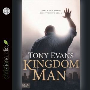 Kingdom Man Every Man's Destiny, Every Woman's Dream, Tony Evans