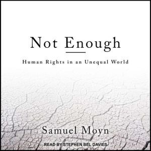 Not Enough Human Rights in an Unequal World, Samuel Moyn