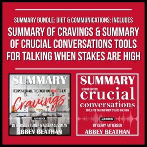 Summary Bundle: Diet & Communications: Includes Summary of Cravings & Summary of Crucial Conversations Tools for Talking When Stakes Are High, Abbey Beathan