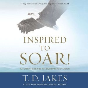 Inspired to Soar! 101 Daily Readings for Building Your Vision, Ezra Knight