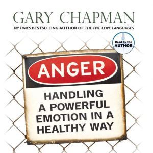 Anger: Handling a Powerful Emotion in a Healthy Way, Gary Chapman