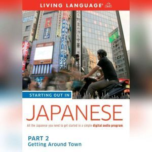 Starting Out in Japanese: Part 2--Getting Around Town, Living Language