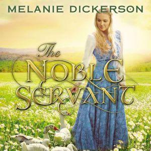 The Noble Servant, Melanie Dickerson