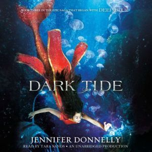 Waterfire Saga, Book Three: Dark Tide, Jennifer Donnelly