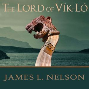 The Lord of Vik-Lo: A Novel of Viking Age Ireland, James L. Nelson