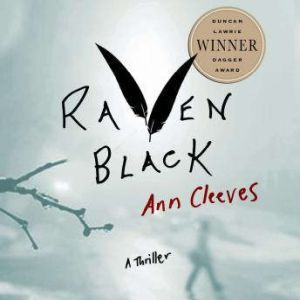 Raven Black: Book One of the Shetland Island Quartet, Ann Cleeves