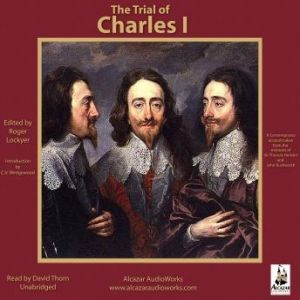 The Trial of Charles I: A Contemporary Account Taken from the Memoirs of Sir Thomas Herbert and John Rushworth, N-A