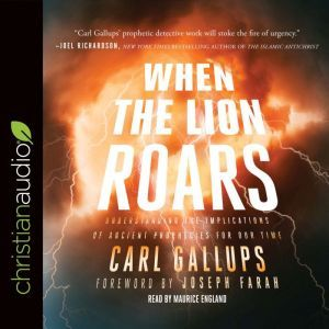 When the Lion Roars: Understanding the Implications of Ancient Prophecies for Our Time, Carl Gallups