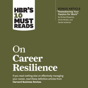 HBR's 10 Must Reads on Career Resilience, Harvard Business Review