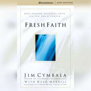 Fresh Faith: What Happens When Real Faith Ignites God's People, Jim Cymbala