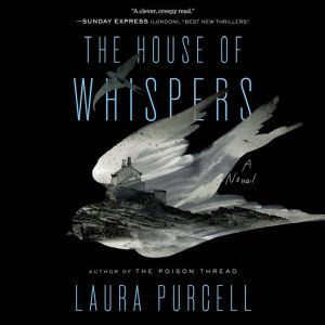 The House of Whispers: A Novel, Laura Purcell