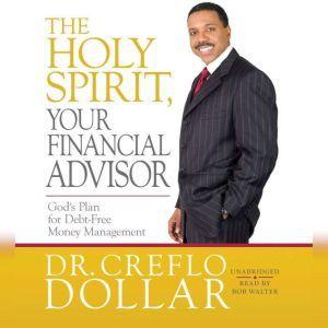 The Holy Spirit, Your Financial Advisor: God's Plan for Debt-Free Money Management, Creflo Dollar