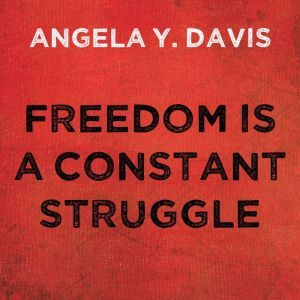 Freedom is a Constant Struggle Ferguson, Palestine, and the Foundations of a Movement, Angela Y. Davis