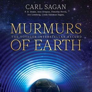 Murmurs of Earth The Voyager Interstellar Record, Carl Sagan