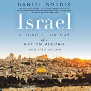 Israel: A Concise History of a Nation Reborn, Daniel Gordis