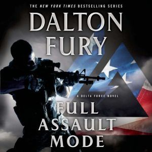 Full Assault Mode: A Delta Force Novel, Dalton Fury