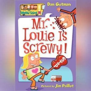 My Weird School #20: Mr. Louie Is Screwy!, Dan Gutman
