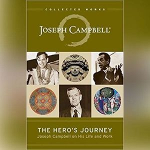 The Hero's Journey Joseph Campbell on His Life and Work, Joseph Campbell