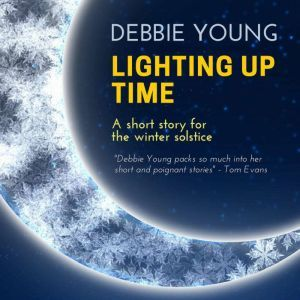 Lighting Up Time: A short story for the winter solstice, Debbie Young