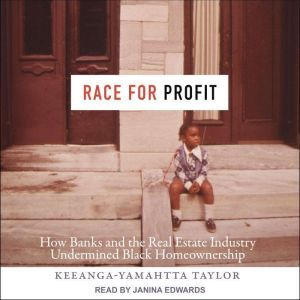 Race for Profit How Banks and the Real Estate Industry Undermined Black Homeownership, Keeanga-Yamahtta Taylor