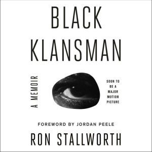 Black Klansman Race, Hate, and the Undercover Investigation of a Lifetime, Ron Stallworth