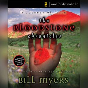 The Bloodstone Chronicles A Journey of Faith, Bill Myers