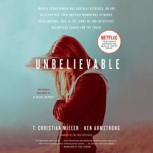 A False Report A True Story of Rape in America, T. Christian Miller