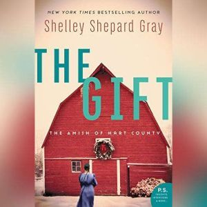 The Gift: The Amish of Hart County, Shelley Shepard Gray