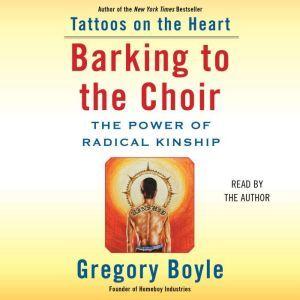Barking to the Choir: The Power of Radical Kinship, Gregory Boyle