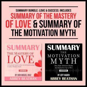 Summary Bundle: Love & Success: Includes Summary of The Mastery of Love & Summary of The Motivation Myth, Abbey Beathan