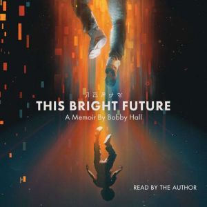 This Bright Future: A Memoir, Bobby Hall