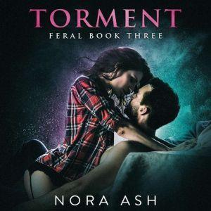 Feral: Torment: Feral Book 3, Nora Ash