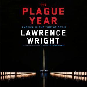 The Plague Year America in the Time of Covid, Lawrence Wright