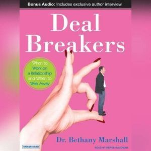 Deal Breakers: When to Work on a Relationship and When to Walk Away, Dr. Bethany Marshall