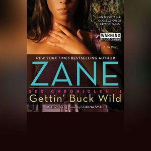 Gettin Buck Wild: Sex Chronicles II, Zane